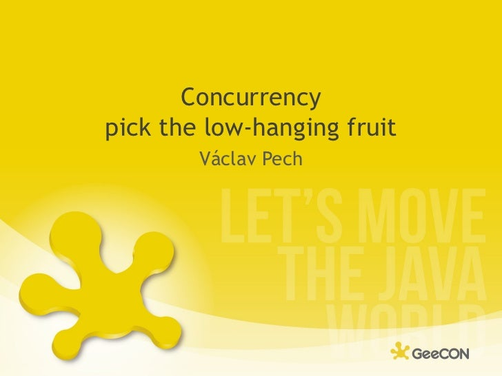 <ul>Concurrency pick the low-hanging fruit </ul><ul>Václav Pech </ul>
