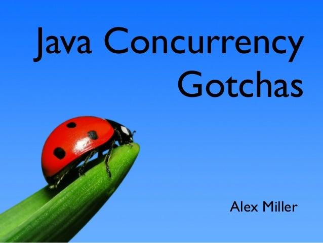 Java Concurrency Gotchas Alex Miller