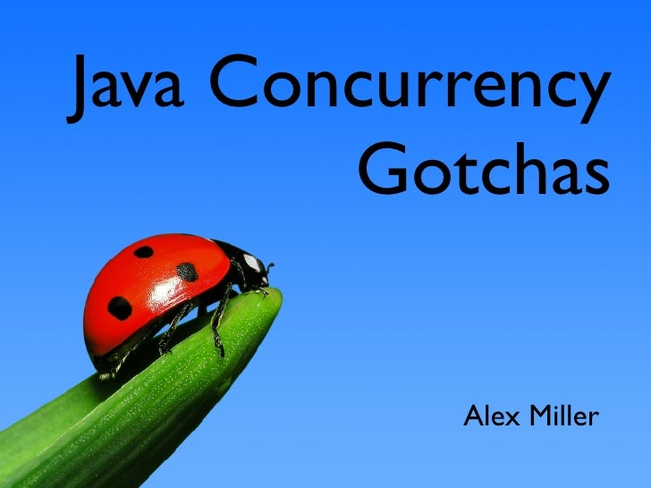 Java Concurrency         Gotchas              Alex Miller