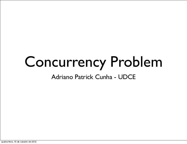 Concurrency Problem                                      Adriano Patrick Cunha - UDCEquarta-feira, 10 de outubro de 2012