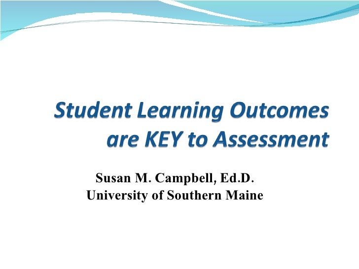 Student Learning Outcomes are KEY to Assessment