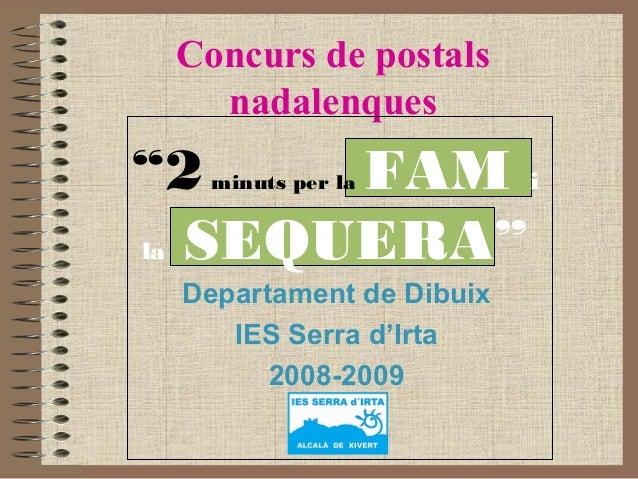 """Concurs de postals nadalenques Departament de Dibuix IES Serra d'Irta 2008-2009 """"2minuts per la FAM i la SEQUERA"""""""