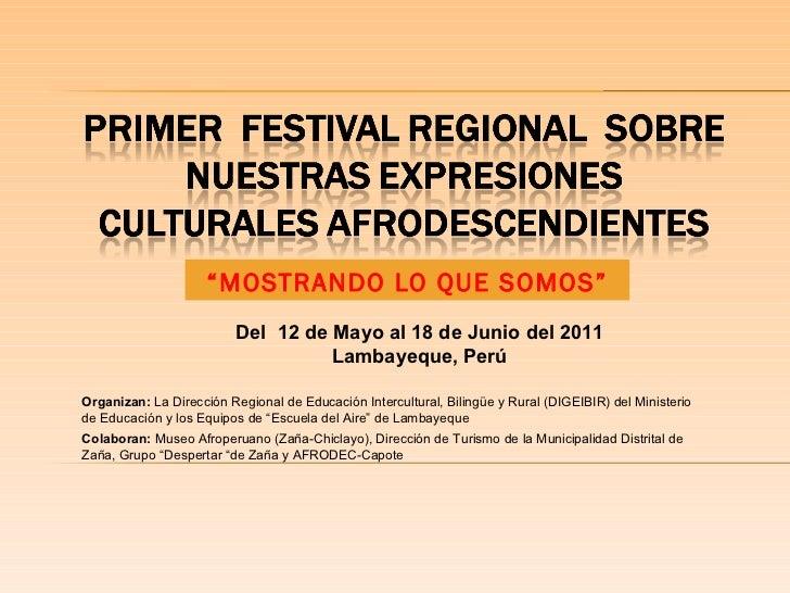 """"""" MOSTRANDO LO QUE SOMOS"""" Del  12 de Mayo al 18 de Junio del 2011 Lambayeque, Perú Organizan:  La Dirección Regional de Ed..."""
