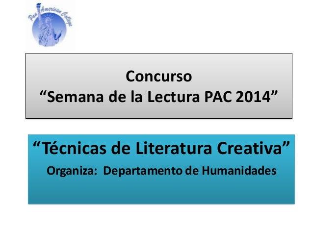 """Concurso """"Semana de la Lectura PAC 2014"""" """"Técnicas de Literatura Creativa"""" Organiza: Departamento de Humanidades"""