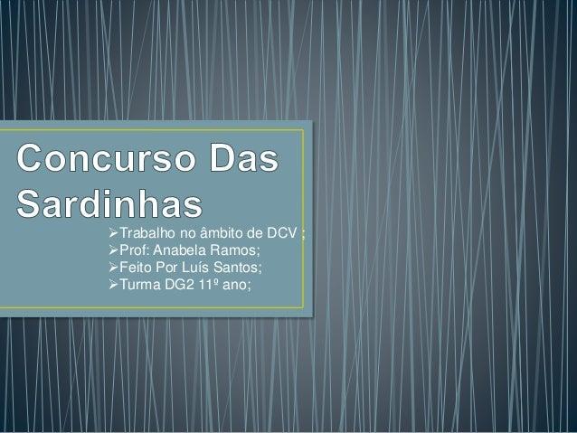Trabalho no âmbito de DCV ;  Prof: Anabela Ramos;  Feito Por Luís Santos;  Turma DG2 11º ano;