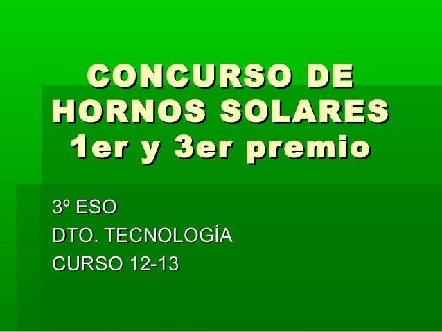 CONCURSO DECONCURSO DEHORNOS SOLARESHORNOS SOLARES1er y 3er premio1er y 3er premio3º ESO3º ESODTO. TECNOLOGÍADTO. TECNOLOG...