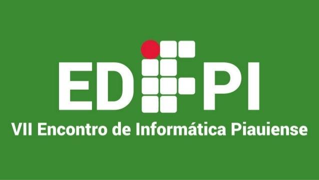 O 7° Encontro de Informática Piauiense (EDIFPI), acontecerá nos dias 26 e 27 de Outubro, o evento visa ampliar o conhecime...