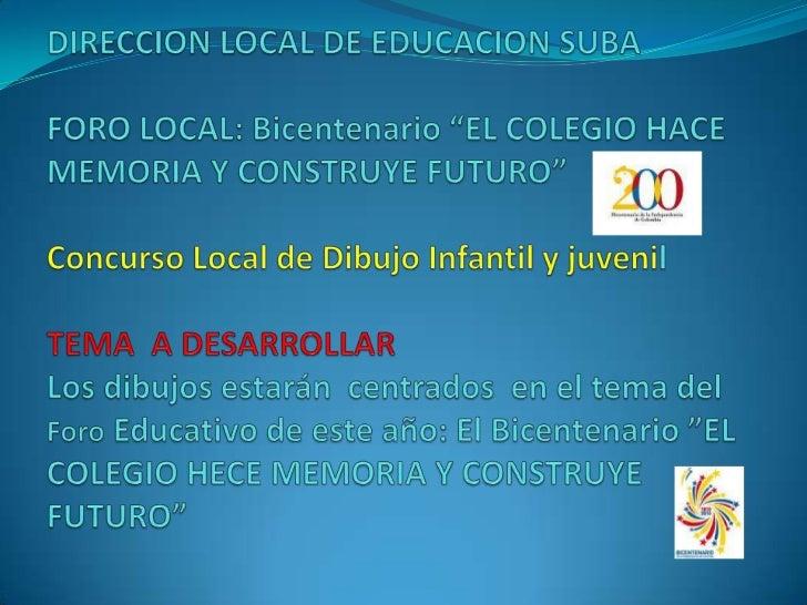 """DIRECCION LOCAL DE EDUCACION SUBAFORO LOCAL: Bicentenario """"EL COLEGIO HACE MEMORIA Y CONSTRUYE FUTURO""""Concurso Local de D..."""