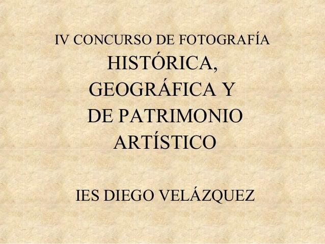 IV CONCURSO DE FOTOGRAFÍA HISTÓRICA, GEOGRÁFICA Y DE PATRIMONIO ARTÍSTICO IES DIEGO VELÁZQUEZ