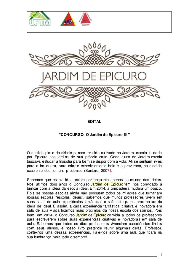 """1 EDITAL """"CONCURSO: O Jardim de Epicuro III """" O sentido pleno da skholé parece ter sido cultivado no Jardim, escola fundad..."""