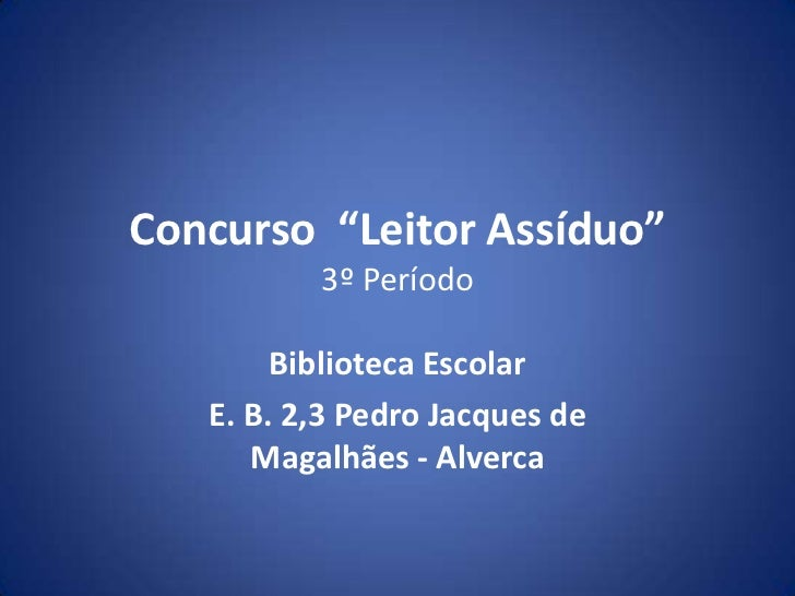 """Concurso  """"Leitor Assíduo""""3º Período<br />Biblioteca Escolar <br />E. B. 2,3 Pedro Jacques de Magalhães - Alverca<br />"""