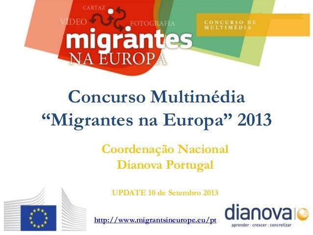 """Coordenação Nacional Dianova Portugal UPDATE 10 de Setembro 2013 Concurso Multimédia """"Migrantes na Europa"""" 2013 http://www..."""