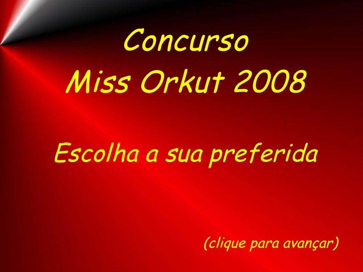 Concurso Miss Orkut 2008 Escolha a sua preferida <ul><li>(clique para avançar) </li></ul>