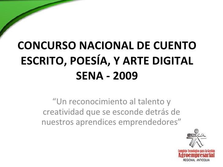 """CONCURSO NACIONAL DE CUENTO ESCRITO, POESÍA, Y ARTE DIGITAL SENA - 2009 """" Un reconocimiento al talento y creatividad que s..."""