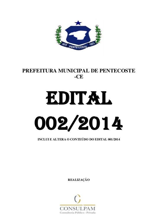 - 1 - PREFEITURA MUNICIPAL DE PENTECOSTE -CE EDITAL 002/2014 INCLUI E ALTERA O CONTEÚDO DO EDITAL 001/2014 REALIZAÇÃO