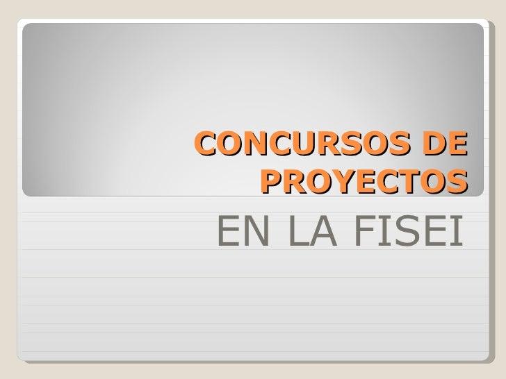 CONCURSOS DE PROYECTOS EN LA FISEI