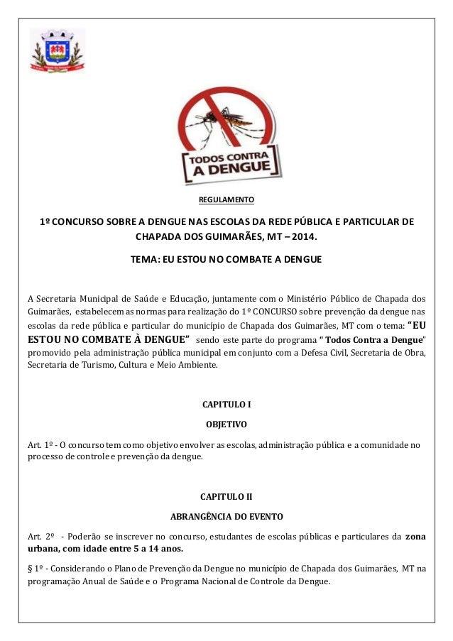 REGULAMENTO  1º CONCURSO SOBRE A DENGUE NAS ESCOLAS DA REDE PÚBLICA E PARTICULAR DE  CHAPADA DOS GUIMARÃES, MT – 2014.  TE...