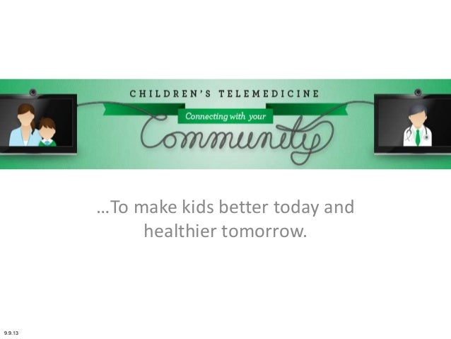 …To make kids better today and healthier tomorrow. 9.9.13