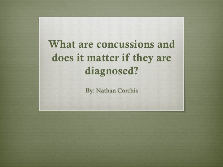 What are concussions anddoes it matter if they are       diagnosed?       By: Nathan Corchis