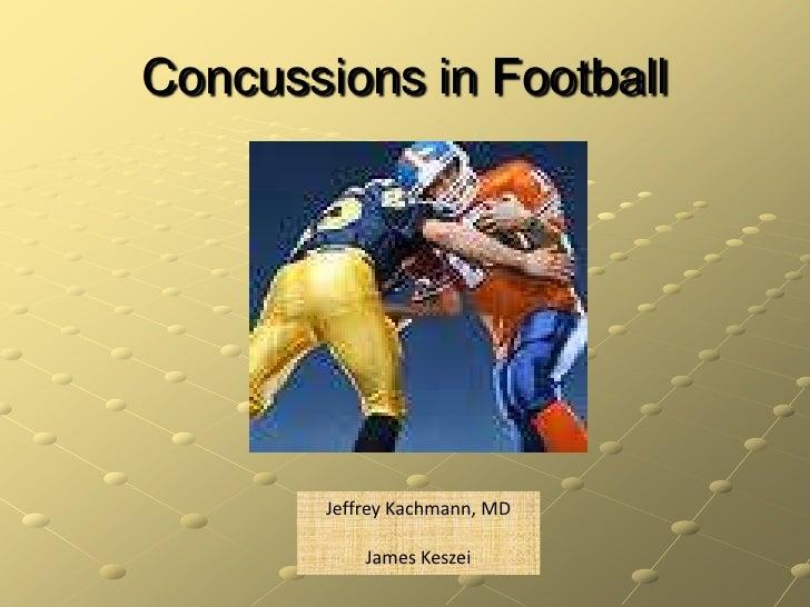 Concussions in Football<br />Jeffrey Kachmann, MD<br />    James Keszei<br />