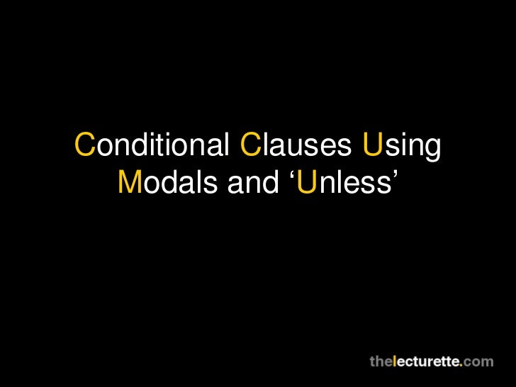 Conditional Clauses Using  Modals and 'Unless'
