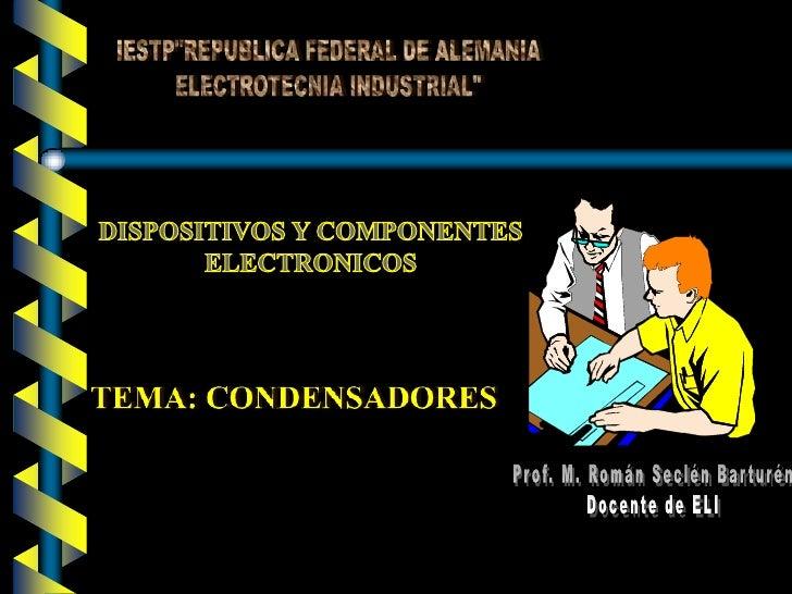 """IESTP""""REPUBLICA FEDERAL DE ALEMANIA<br />ELECTROTECNIA INDUSTRIAL""""<br />DISPOSITIVOS Y COMPONENTES ELECTRONICOS<br />TEMA:..."""