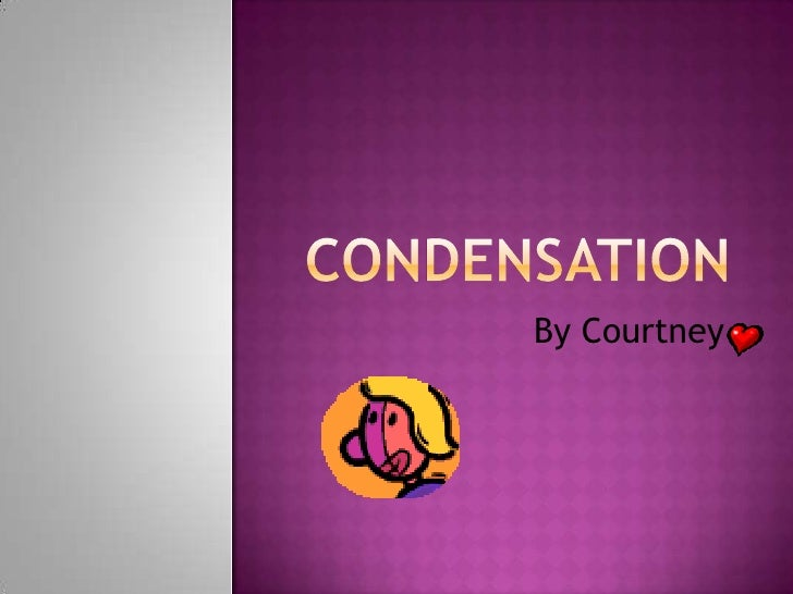 condensation<br />By Courtney <br />