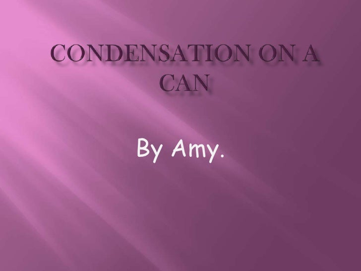 Condensation on a can<br />By Amy.<br />