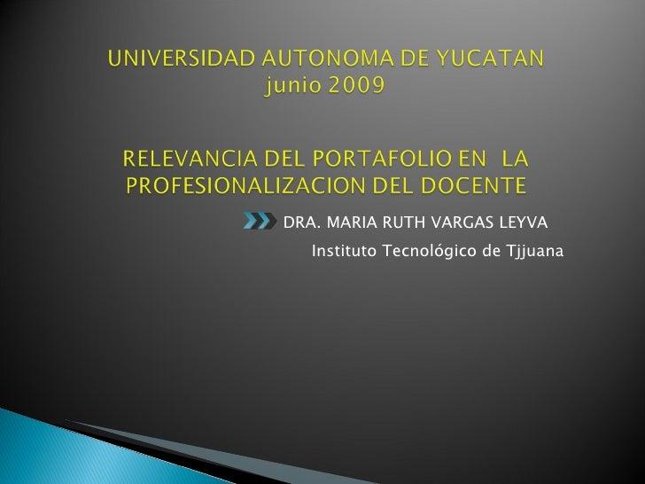<ul><li>DRA. MARIA RUTH VARGAS LEYVA </li></ul><ul><li>Instituto Tecnológico de Tjjuana </li></ul>