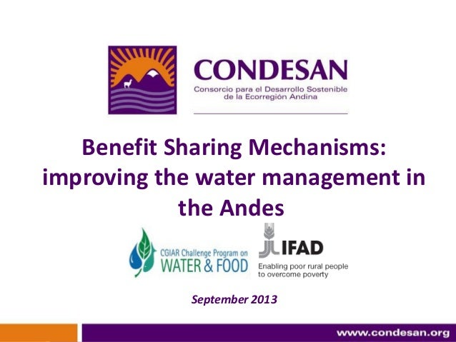 Benefit Sharing Mechanisms: improving the water management in the Andes September 2013