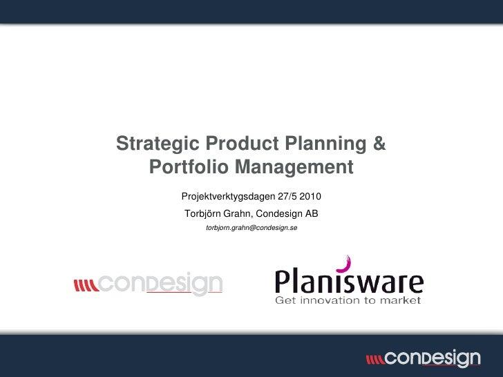 Strategic Product Planning &    Portfolio Management      Projektverktygsdagen 27/5 2010       Torbjörn Grahn, Condesign A...
