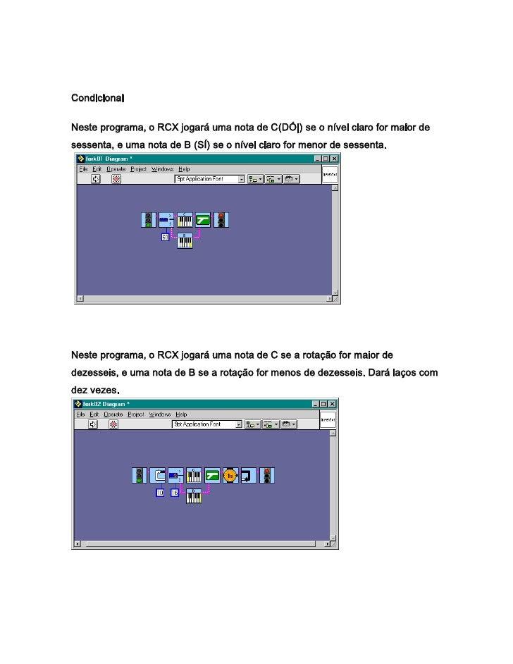 CondicionalNeste programa, o RCX jogará uma nota de C(DÓ|) se o nível claro for maior desessenta, e uma nota de B (SÍ) se ...