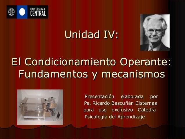 Unidad IV:Unidad IV: El Condicionamiento Operante:El Condicionamiento Operante: Fundamentos y mecanismosFundamentos y meca...