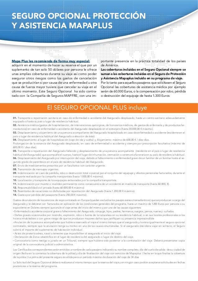 SEGURO OPCIONAL PROTECCIÓN Y ASISTENCIA MAPAPLUS Mapa Plus les recomienda de forma muy especial: adquirir en el momento de...