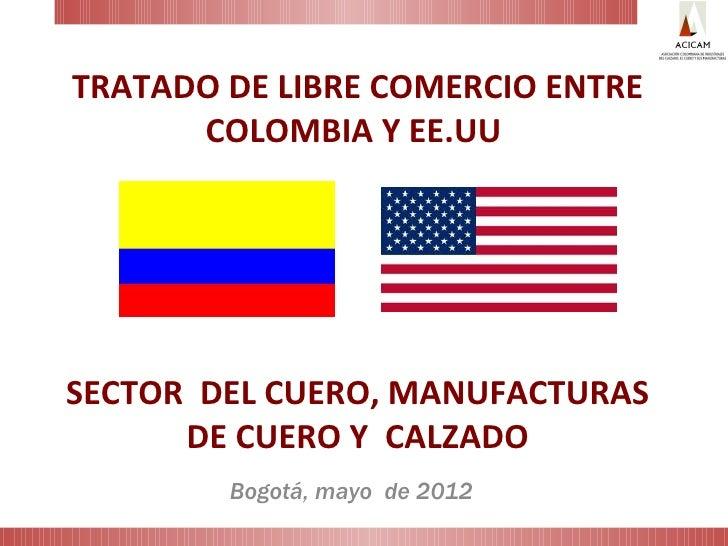 TRATADO DE LIBRE COMERCIO ENTRE      COLOMBIA Y EE.UUSECTOR DEL CUERO, MANUFACTURAS      DE CUERO Y CALZADO        Bogotá,...