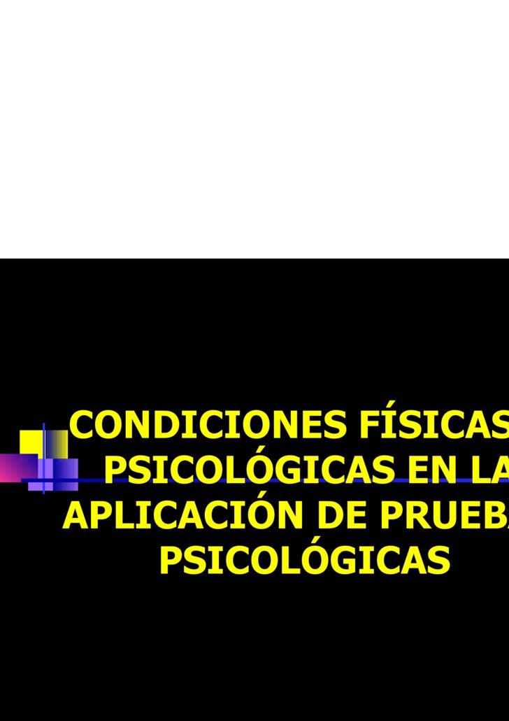 CONDICIONES FÍSICAS Y PSICOLÓGICAS EN LA APLICACIÓN DE PRUEBAS PSICOLÓGICAS