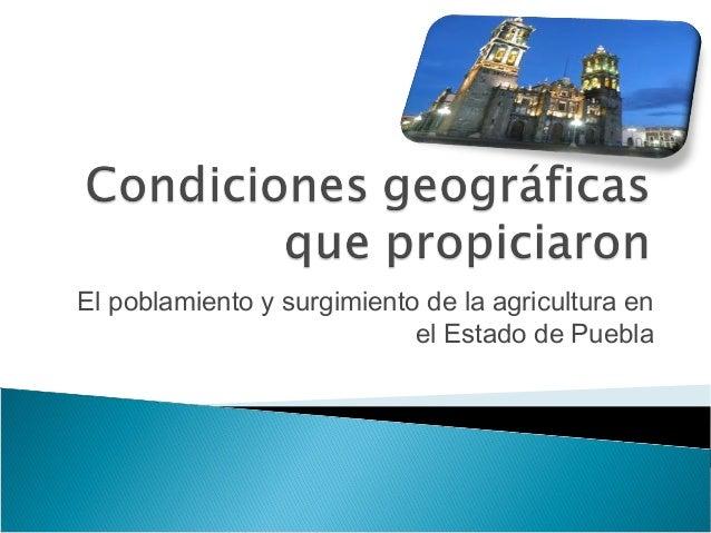 El poblamiento y surgimiento de la agricultura en                            el Estado de Puebla