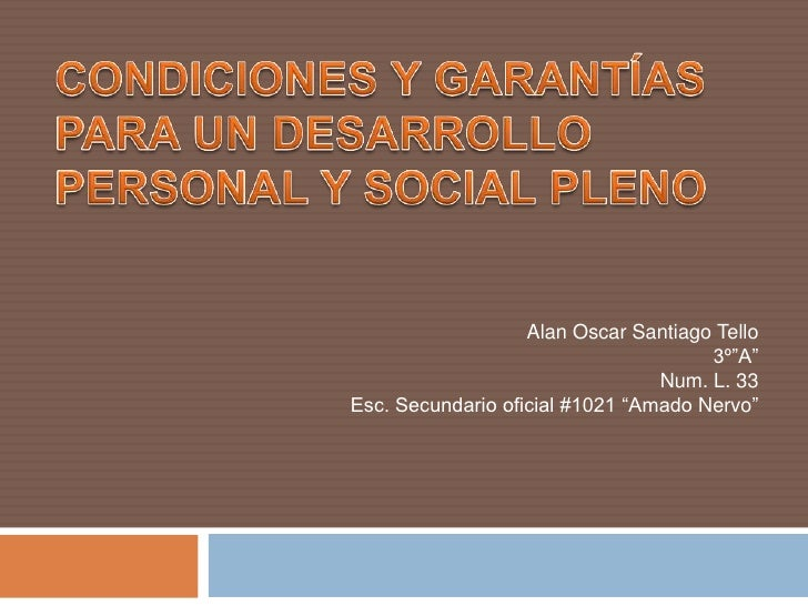 """Condiciones y Garantías para un desarrollo personal y social pleno<br />Alan Oscar Santiago Tello<br />3º""""A""""<br />Num. L. ..."""