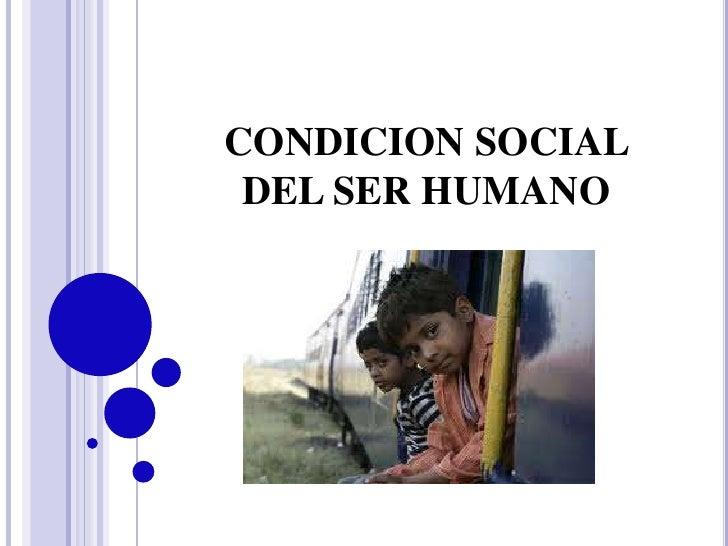 CONDICION SOCIAL DEL SER HUMANO