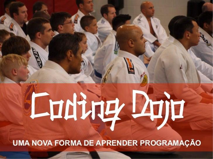 Coding DojoUMA NOVA FORMA DE APRENDER PROGRAMAÇÃO