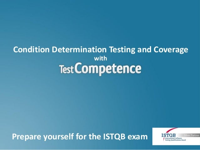 Condition Determination Testing and Coverage. ISTQB White-box Techniques with TestCompetence