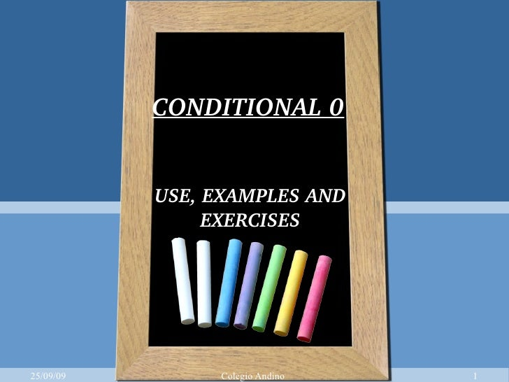 CONDITIONAL 0 USE, EXAMPLES AND EXERCISES