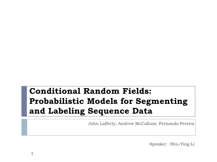 Conditional Random Fields: Probabilistic Models for Segmenting and Labeling Sequence Data<br />John Lafferty, Andrew McCal...