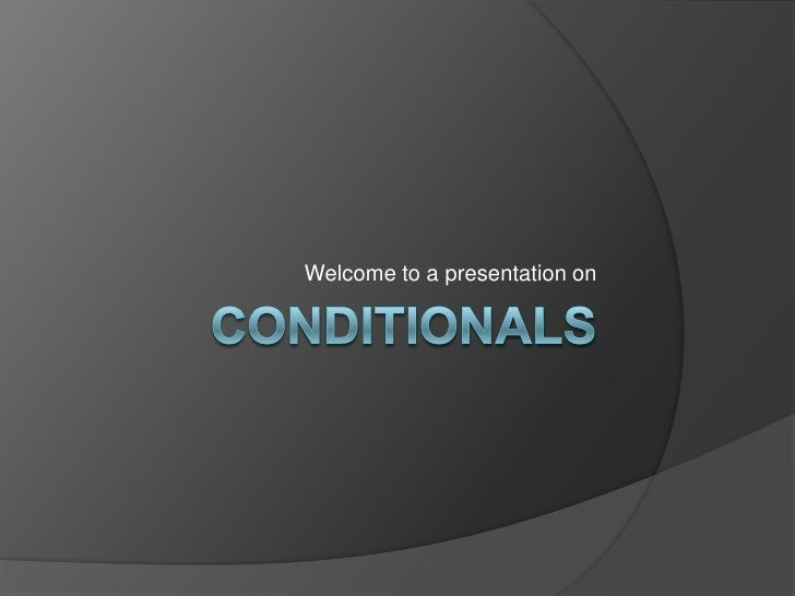 Conditionals<br />Welcome to a presentation on<br />