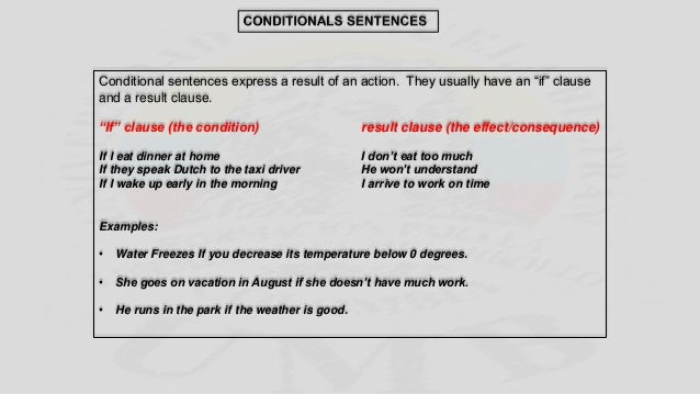 "Conditional sentences express a result of an action. They usually have an ""if"" clause and a result clause. ""If"" clause (th..."