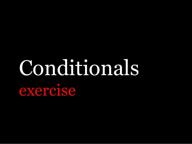 Conditionals exercise