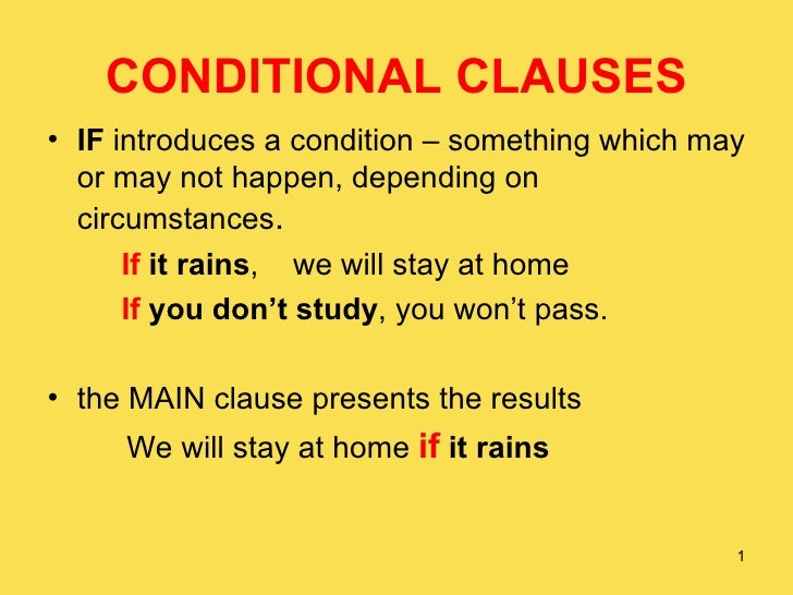CONDITIONAL CLAUSES <ul><li>IF  introduces a condition – something which may or may not happen, depending on circumstances...
