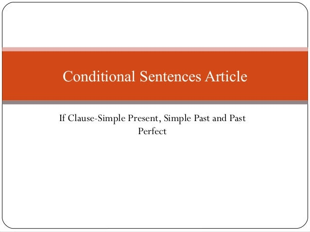 Conditional Sentences Article If Clause-Simple Present, Simple Past and Past Perfect