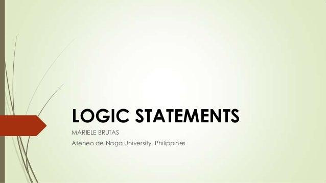 LOGIC STATEMENTS MARIELE BRUTAS Ateneo de Naga University, Philippines