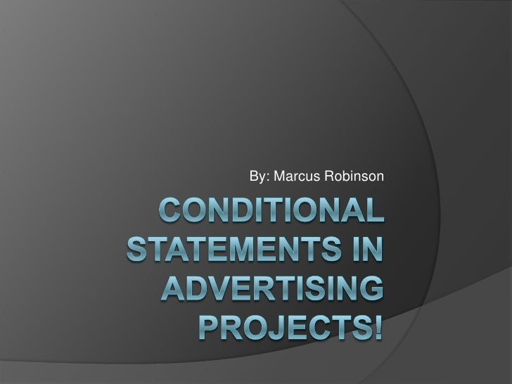 Conditional Statements in Advertising Projects!<br />By: Marcus Robinson<br />